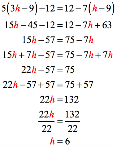 here's the solution to the multi step equation 5(3h-9)-12=12-7(h-9) →15h-45-12=12-7h+63→ 15h-57=75-7h→22h-57=75 →22h=132 →h = 132/22 → h=6