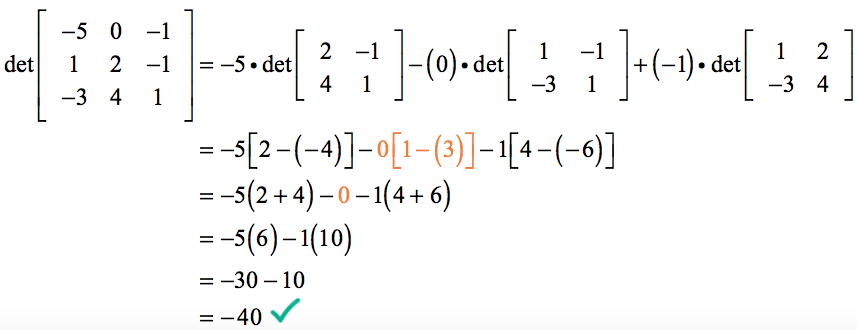 the determinant of the square matrix [-5,0,1;1,2,-1;-3,4,1] equals 5 times the determinant of [2,-1;4,1] minus 0 times the determinant of [1,-1;-3,1] plus (-1) times the determinant of [1,2;-3,4] = 5 - 0 - [4 - (-6)] = -5 (2+4) -0 (1-3) - 1(4+6) = -5(6)-2(-2)-1(10)=-30-0-10 = -40. The final answer is determinant of [-5,0,1;1,2,-1;-3,4,1] = -40