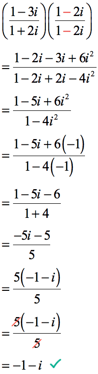 This solution shows the simplification of the complex numbers using the conjugate of its denominator. Therefore,  *  = (1-2i-3i+6i^2)/(1-2i+2i-4i^2)=(1-5i+6i^2)/(1-4i^2)=(1-5i-6)=(1+4)=/5=-1-i. The final answer is -1-i.