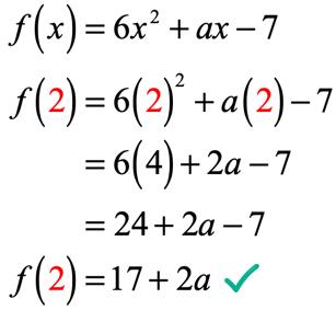 f(x) = 6x^2 + ax - 7 → f(2) = 6(2)^2 + a (2) - 7 → f(2) = 6(4) +2a - 7 = 24 + 2a - 7 → f(2) = 17 + 2a
