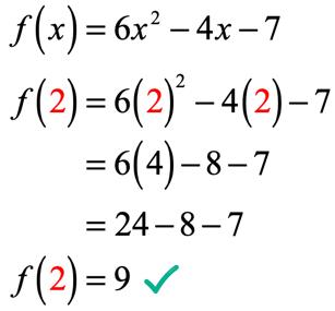 f(x) = 6x^2 - 4x -7 → f(2) = 6(2)^2 - 4(2) - 7 = 6(4) - 8- 7 = 24 - 8 - 7 → f(2) = 9