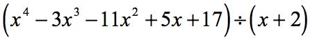 x^4-3x^3-11x^2+5x+17 divided by x+2