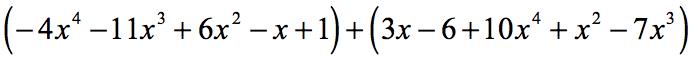 (-4x^4-11x^3+6x^2-x+1)+(3x-6+10x^4+x^2-7x^3)