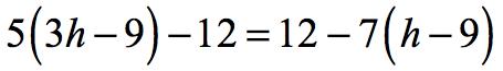 fives times the quantity three h minus nine equals twelve minus seven times the quantity h minus 9