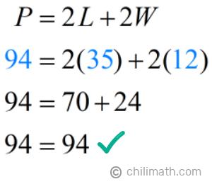 P = 2L+2W → 94 = 2(35)+2(12) → 94  = 94