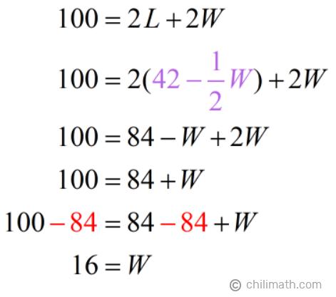100 = 2L+2W → 100 = 2[42-(1/2)W]+2W → W = 16