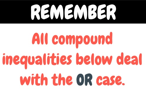 remember all compound inequalities below deal with the OR case